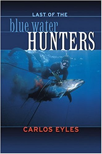 Spearfishing - the Last of Blue Water Hunters - Carlos Eyles