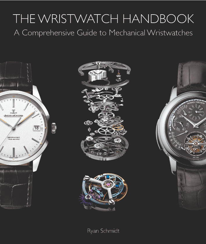 The Wristwatch Handbook:  A Comprehensive Guide to Mechanical Wristwatches by Ryan Schmidt